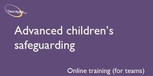 Advanced children's safeguarding (online for teams)