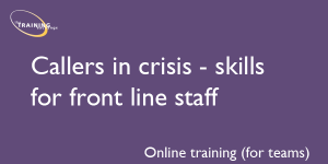 Callers in crisis - skills for front line staff (online for teams)