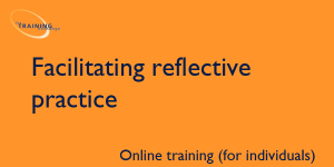 Facilitating reflective practice (online for individuals)