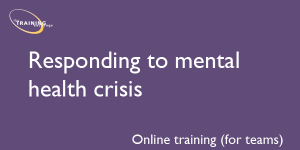 Responding to mental health crisis (online for teams)