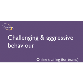Challenging & aggressive behaviour (online for teams)